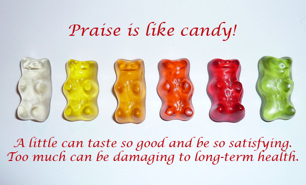 Praise is like candy!